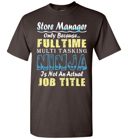 Store Manager Full Time Multi Tasking Ninja T-Shirt