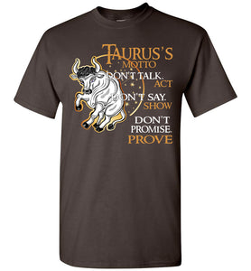Taurus Motto Don't Talk Act Don't Say Show Don't Promise T-Shirt