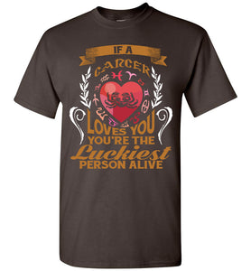 If A Cancer Loves You You're The Luckiest Person Alive T-Shirt