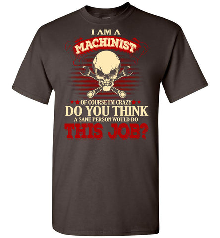 Image of I Am A Machinist Of Course I'm Crazy T-shirt