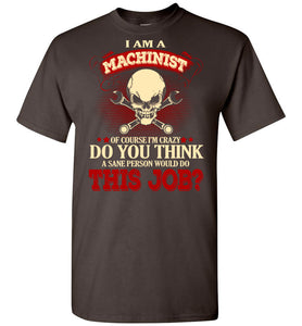 I Am A Machinist Of Course I'm Crazy T-shirt