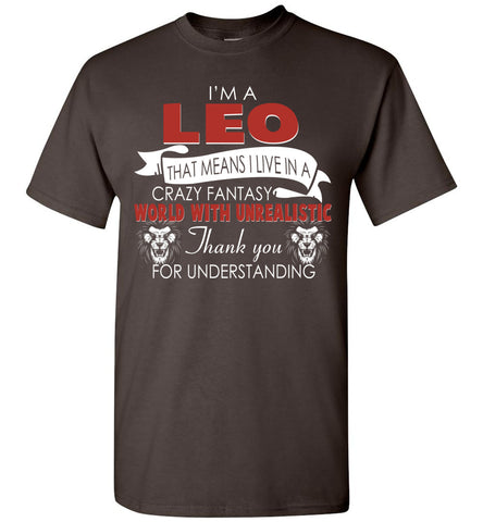 Image of I'm A Leo That Means I Live In A Crazy Fantasy World T-Shirt