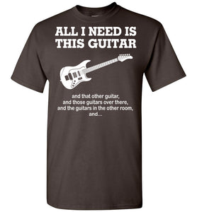 All I Need Is This Guitar T-Shirt - OlalaShirt