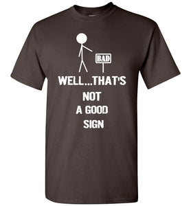 Well That's Not A Good Sign Humor Funny T-shirt - OlalaShirt