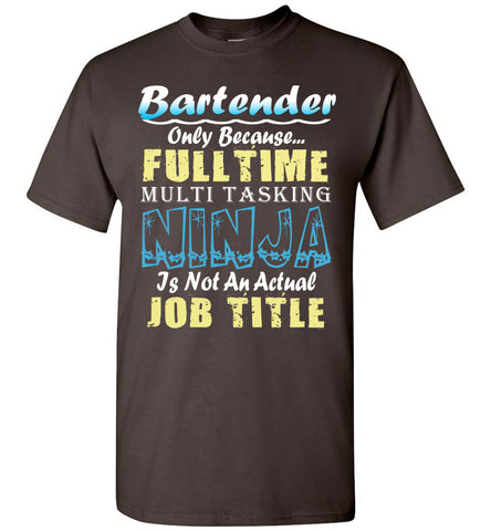 Bartender Full Time Multi Tasking Ninja T-Shirt