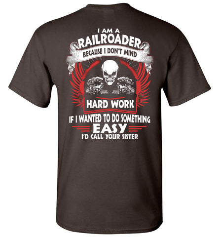 Image of I Am A Railroader Because I Don't Mind T-shirt
