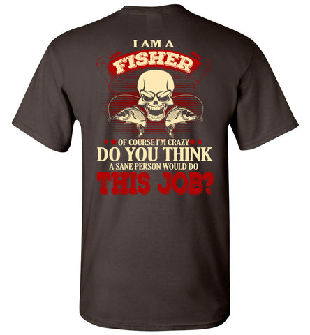 Image of I Am A Fisher Of Course I'm Crazy T-shirt