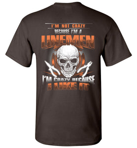 I'm Not Crazy Because I'm A Linemen T-Shirt