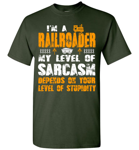 Railroader Sarcasm Depends On Your Stupidity T-shirt
