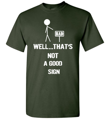 Image of Well That's Not A Good Sign Humor Funny T-shirt - OlalaShirt