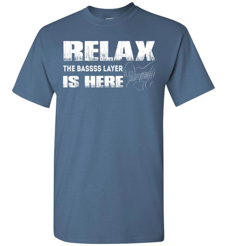 Image of Relax The Bass Player Is Here T-shirt - OlalaShirt