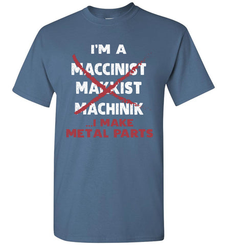 Image of I'm A Machinist I Make Metal Parts T Shirt Gift