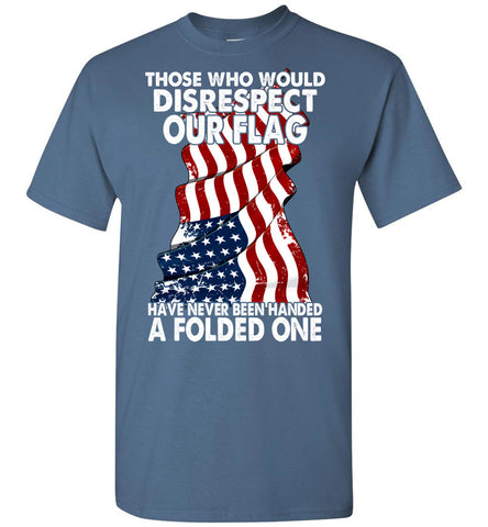 Image of Those Who Would Disrespect Our Flag T-shirt - OlalaShirt