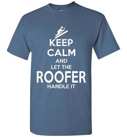 Keep Calm And Let The Roofer Handle It T-shirt