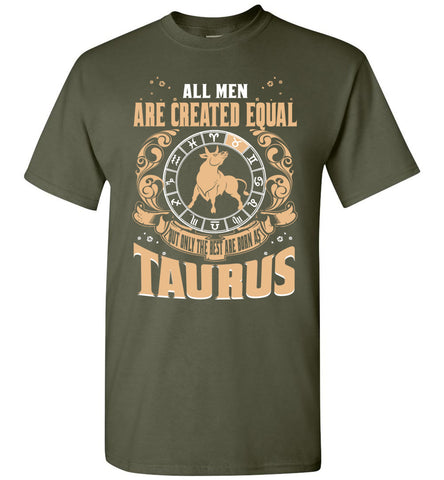 Image of All Men Are Created Equal Only The Best Are Born As Taurus T-Shirt