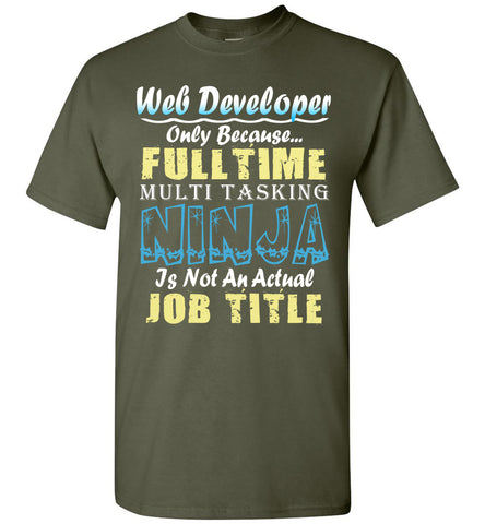Web Developer Full Time Multi Tasking Ninja T-Shirt