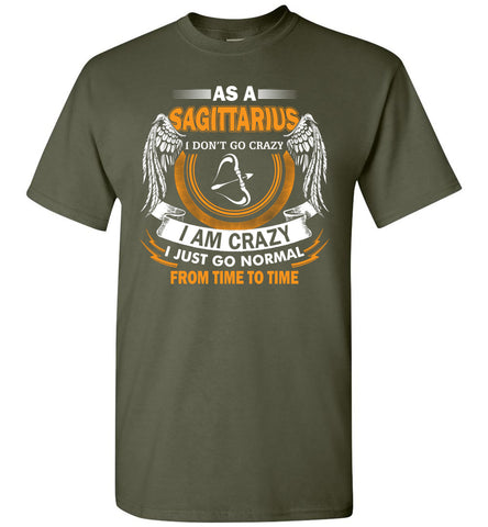 Image of As A Sagittarius I Don't Go Crazy I Am Crazy I Just Go Normal T-Shirt