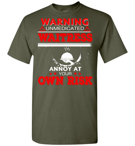 Warning Unmedicated Waitress Annoy At - OlalaShirt