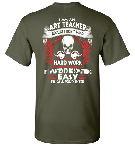 Image of I Am An Art Teacher Because I Don't Mind T-Shirt