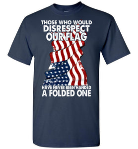 Those Who Would Disrespect Our Flag T-shirt - OlalaShirt