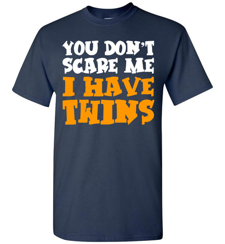 Image of You Don't Scare Me I Have Twins - OlalaShirt