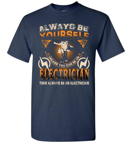 Image of Always Be Yourself Be An Electrician T-Shirt