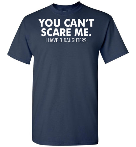 Image of You Can't Scare Me I Have 3 Daughters Funny Family Dad T-Shirt - OlalaShirt
