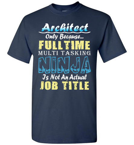Image of Architect Full Time Multi Tasking Ninja T-Shirt