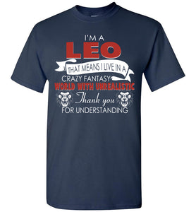 I'm A Leo That Means I Live In A Crazy Fantasy World T-Shirt