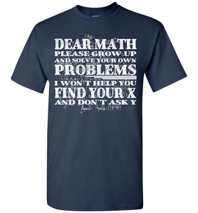 Dear Math Please Grow Up And Solve Your Own Problems I Won't T-shirt - OlalaShirt