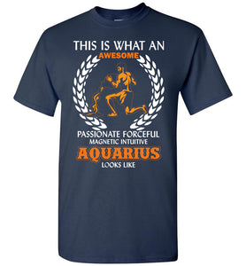 This Is What An Awesome Passionate Aquarius Looks Like T-Shirt