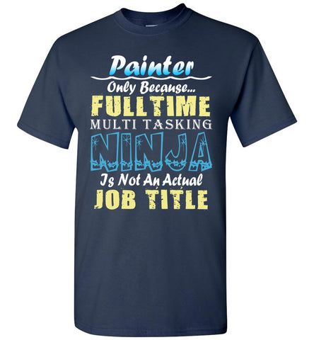 Painter Full Time Multi Tasking Ninja T-Shirt