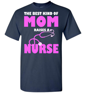 The Best Kind Of Mom Raises A Nurse T-Shirt - OlalaShirt