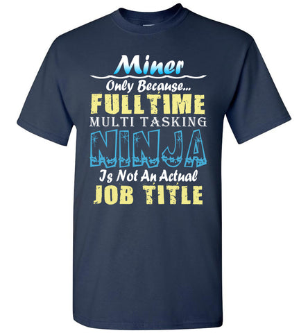 Miner Full Time Multi Tasking Ninja T-Shirt
