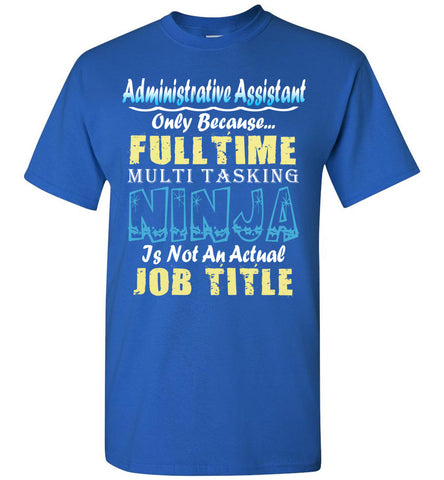 Administrative Assistant Full Time Multi Tasking Ninja T-Shirt