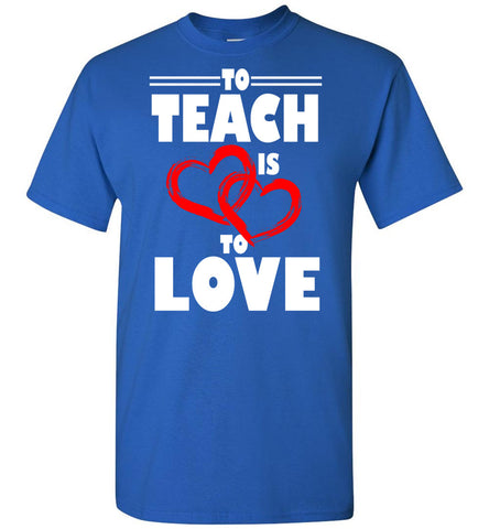 Image of To Teach Is To Love T-Shirt - OlalaShirt