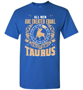 All Men Are Created Equal Only The Best Are Born As Taurus T-Shirt