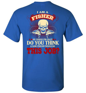 I Am A Fisher Of Course I'm Crazy T-shirt