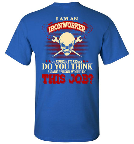 Image of I Am An Ironworker Of Course I'm Crazy T-shirt