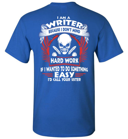 Image of I Am A Writer Because I Don't Mind T-shirt