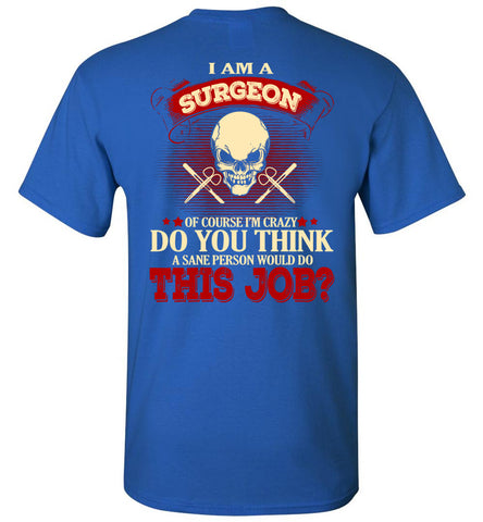 Image of I Am A Surgeon Of Course I'm Crazy T-shirt - OlalaShirt