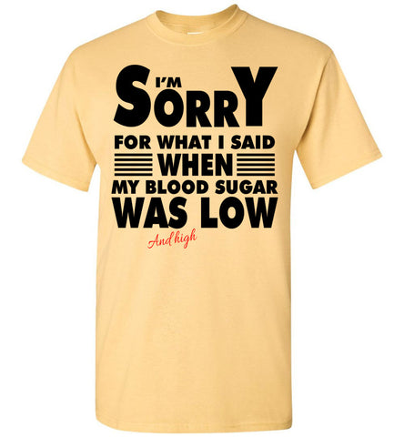 Image of I'm Sorry For What I Said When My Blood Sugar Was Low T-shirt - OlalaShirt
