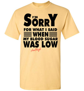 I'm Sorry For What I Said When My Blood Sugar Was Low T-shirt - OlalaShirt