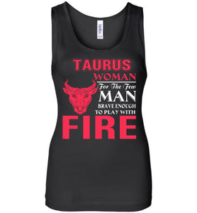 Taurus Woman For The Few Men Brave Enough To Play With Fire Tank