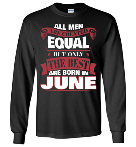 Image of All Men Are Created Equal The Best Are Born In June Long Sleeve T-shirt