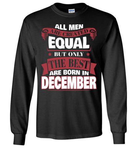 Image of All Men Are Created Equal The Best Are Born In December Long Sleeve T-shirt