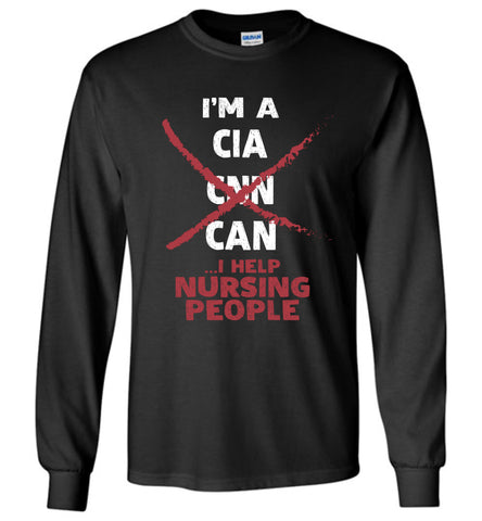 I'm A CNA I Help Nursing People Long Sleeve T Shirt Gift