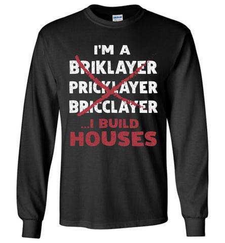 Image of I'm A Bricklayer I Build Houses Long Sleeve T Shirt Gift