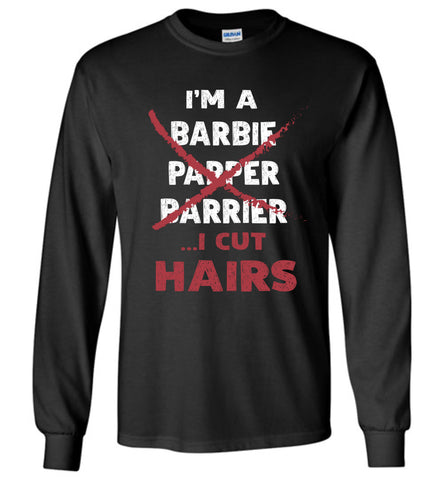 I'm A Barber I Cut Hairs Long Sleeve T Shirt Gift