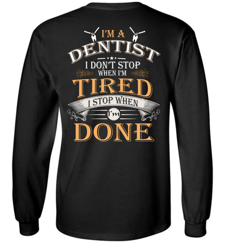 Image of I'm A Dentist Stop When I'm Done Long Sleeve